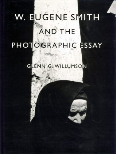 W. Eugene Smith and the Photographic Essay: Willumson, Glenn G.;Smith, W. Eugene