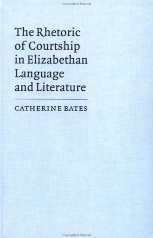 9780521414807: The Rhetoric of Courtship in Elizabethan Language and Literature