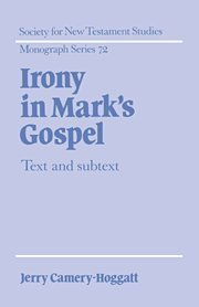 Irony in Mark's Gospel: Text and Subtext (Society for New Testament Studies Monograph Series):...