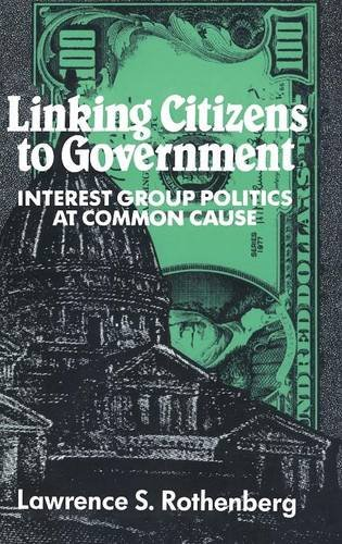 Linking Citizens to Government : Interest Group Politics at Common Cause