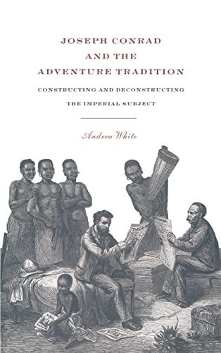Joseph Conrad and the Adventure Tradition: White, Andrea