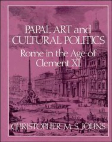 Papal Art and Cultural Politics Rome in the Age of Clement XI