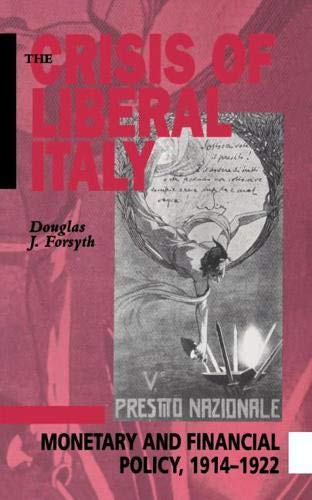 The Crisis of Liberal Italy: Monetary and: Forsyth, Douglas J.