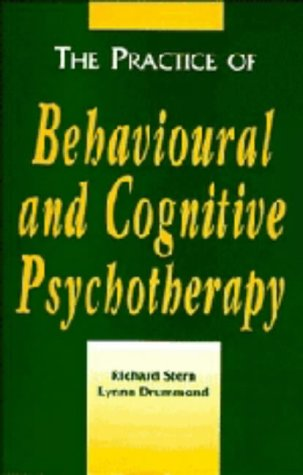 The Practice of Behavioural and Cognitive Psychotherapy: Stern, Richard S.,