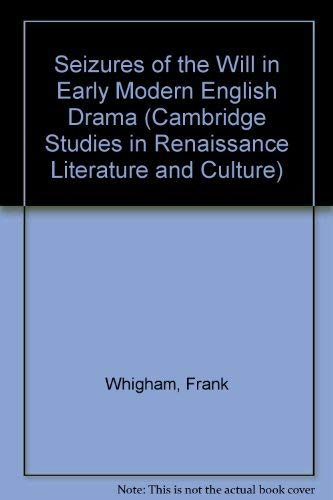 9780521418775: Seizures of the Will in Early Modern English Drama (Cambridge Studies in Renaissance Literature and Culture)