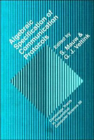 Algebraic Specification of Communication Protocols (Cambridge Tracts in Theoretical Computer ...