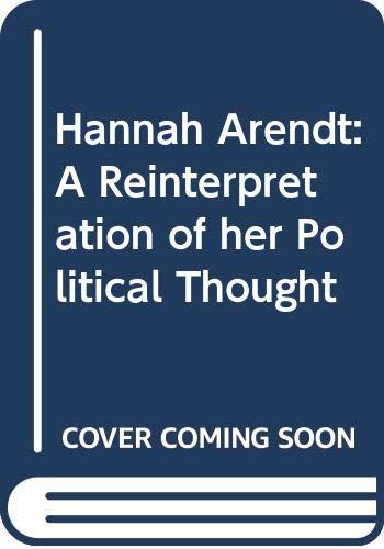9780521419116: Hannah Arendt: A Reinterpretation of her Political Thought