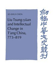 9780521419642: Liu Tsung-yüan and Intellectual Change in T'ang China, 773-819 (Cambridge Studies in Chinese History, Literature and Institutions)