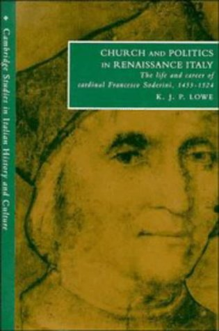 9780521421034: Church and Politics in Renaissance Italy: The Life and Career of Cardinal Francesco Soderini, 1453-1524 (Cambridge Studies in Italian History and Culture)