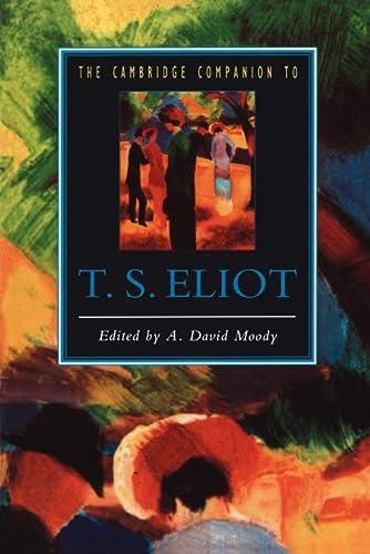 The Cambridge Companion to T. S. Eliot: Moody, A. David