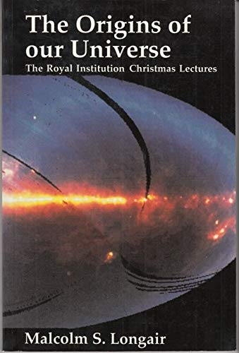 9780521423038: The Origins of Our Universe: A Study of the Origin and Evolution of the Contents of our Universe: The Royal Institution Christmas Lectures for Young People 1990