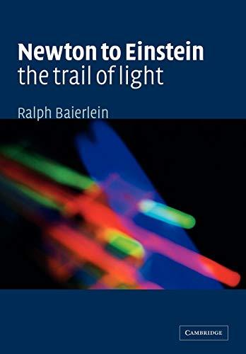 Newton to Einstein: The Trail of Light: Baierlein, Ralph