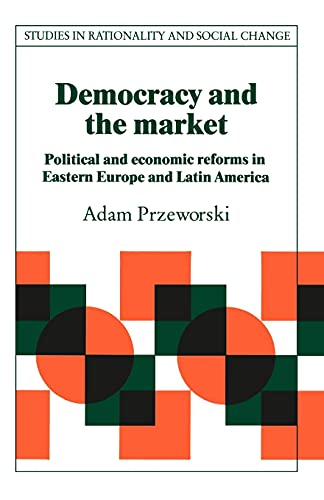 Democracy and the Market : Political and: Adam Przeworski