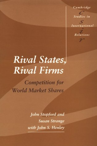 9780521423861: Rival States, Rival Firms: Competition for World Market Shares (Cambridge Studies in International Relations)