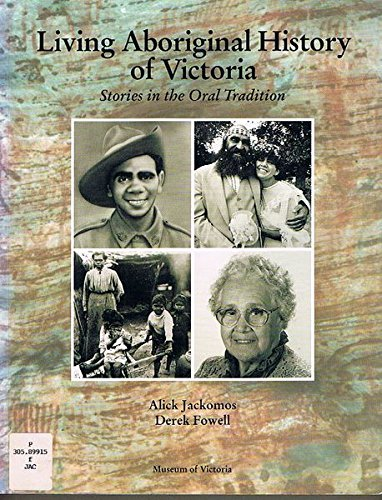 Living Aboriginal History of Victoria: Stories in the Oral Tradition (Signed): Jackomos, Alick; ...