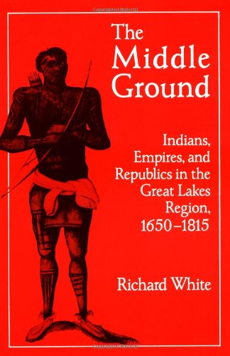 9780521424608: The Middle Ground: Indians, Empires, and Republics in the Great Lakes Region, 1650–1815 (Studies in North American Indian History)