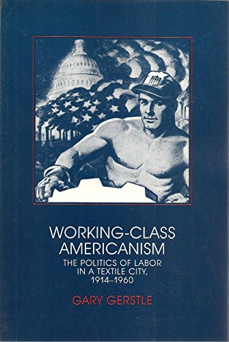 9780521424615: Working-Class Americanism: The Politics of Labor in a Textile City, 1914-1960 (Interdisciplinary Perspectives on Modern History)