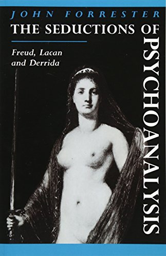 The Seductions of Psychoanalysis: Freud, Lacan and Derrida (Cambridge Studies in French) (0521424666) by Forrester, John