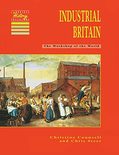 Industrial Britain: The Workshop of the World (Cambridge History Programme Key Stage 3) (0521424941) by Counsell, Christine; Steer, Chris