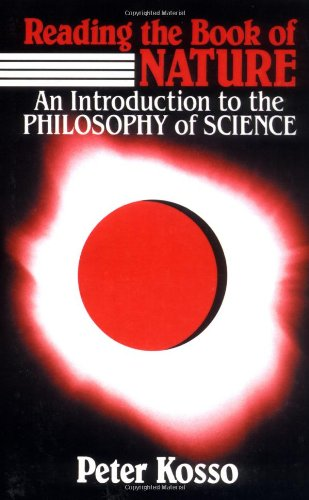 Reading the Book of Nature: An Introduction to the Philosophy of Science.: Kosso, Peter