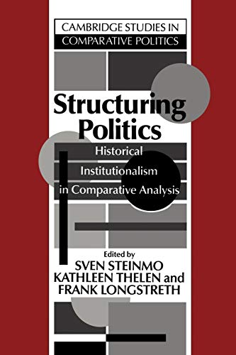 9780521428309: Structuring Politics: Historical Institutionalism in Comparative Analysis