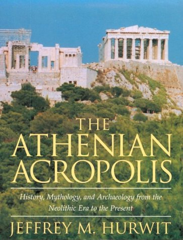 The Athenian Acropolis: History, Mythology, and Archaeology from the Neolithic Era to the Present: ...