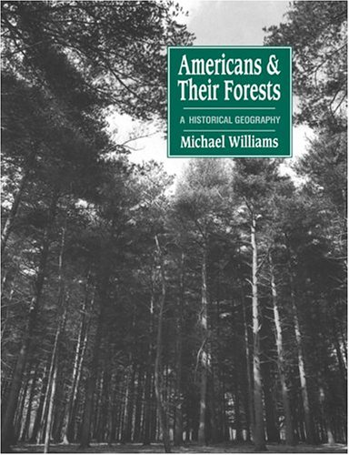 9780521428378: Americans and their Forests: A Historical Geography (Studies in Environment and History)