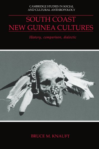 South Coast New Guinea Cultures: History, Comparison, Dialectic (Cambridge Studies in Social and ...