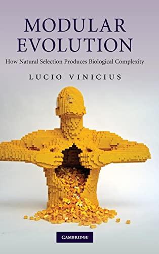 Modular Evolution: How Natural Selection Produces Biological Complexity: Lucio Vinicius