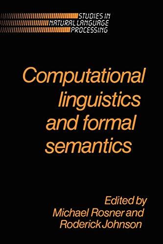 Computational Linguistics and Formal Semantics.: Rosner, Michael ; Johnson, Roderick [Eds]