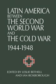 9780521430326: Latin America between the Second World War and the Cold War: Crisis and Containment, 1944-1948
