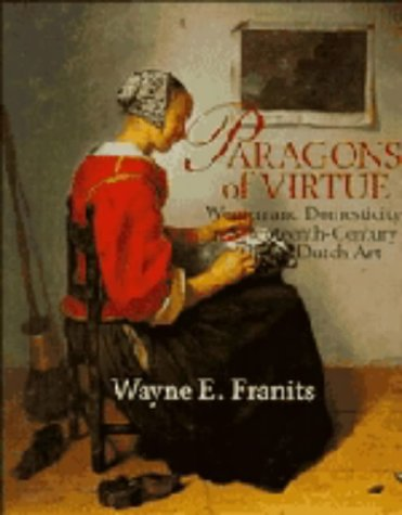 9780521431293: Paragons of Virtue: Women and Domesticity in 17th Century Dutch Art