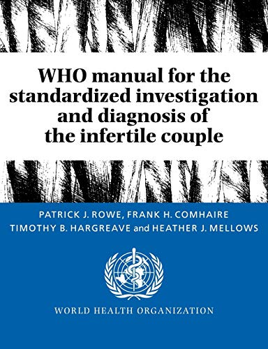WHO Manual for the Standardized Investigation and Diagnosis of the Infertile Couple: Patrick J. ...