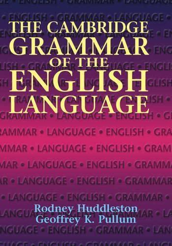 The Cambridge Grammar of the English Language: Rodney Huddleston and Geoffrey K. Pullum