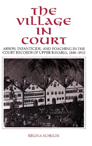 9780521431866: The Village in Court: Arson, Infanticide, and Poaching in the Court Records of Upper Bavaria 1848-1910