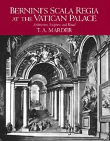 Bernini's Scala Regia at the Vatican Palace: Architecture, Sculpture, and Ritual: Marder, T. A...