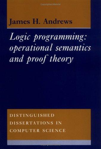 Logic Programming: Operational Semantics and Proof Theory: Andrews, James H.