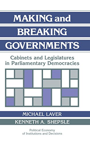 9780521432450: Making and Breaking Governments: Cabinets and Legislatures in Parliamentary Democracies (Political Economy of Institutions and Decisions)
