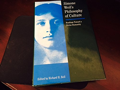 Simone Weil's Philosophy of Culture: Readings Toward a Divine Humanity: Richard H. Bell