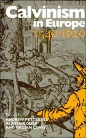 Calvinism in Europe, 1540-1620.: PETTEGREW, Andrew; DUKE, Alastair & Gillian LEWIS (eds.):