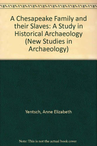 9780521432931: A Chesapeake Family and their Slaves: A Study in Historical Archaeology (New Studies in Archaeology)