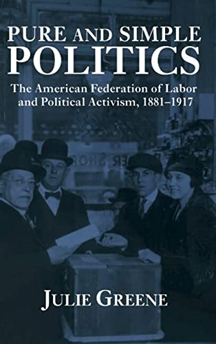 9780521433983: Pure and Simple Politics: The American Federation of Labor and Political Activism, 1881-1917