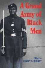 9780521434003: A Grand Army of Black Men: Letters from African-American Soldiers in the Union Army 1861-1865 (Cambridge Studies in American Literature and Culture)