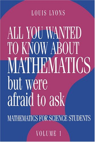 9780521434652: All You Wanted to Know about Mathematics but Were Afraid to Ask: Volume 1: Mathematics Applied to Science