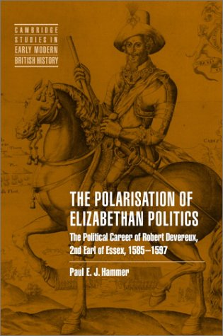 9780521434850: The Polarisation of Elizabethan Politics: The Political Career of Robert Devereux, 2nd Earl of Essex, 1585-1597 (Cambridge Studies in Early Modern British History)