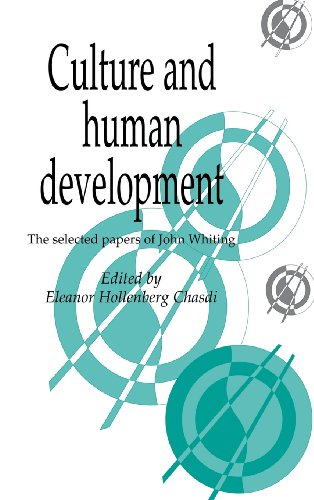 Culture and Human Development: The Selected Papers: John Whiting; Editor-Eleanor