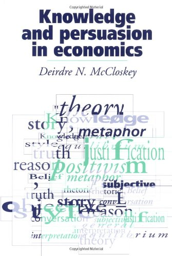 Knowledge and Persuasion in Economics (0521436036) by Deirdre N. McCloskey