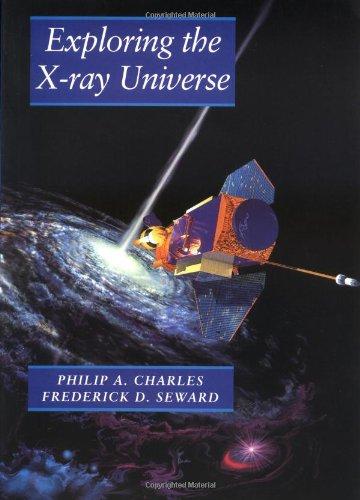 Exploring the X-Ray Universe: Charles, Philip A.;Seward, Frederick D.