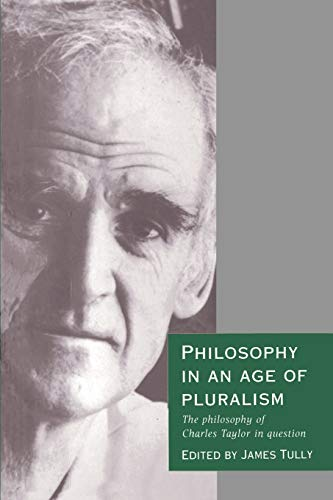 9780521437424: Philosophy in an Age of Pluralism: The Philosophy of Charles Taylor in Question