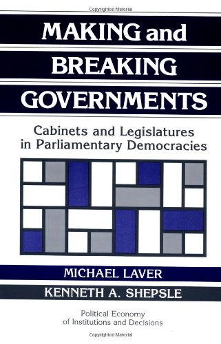 9780521438360: Making and Breaking Governments Paperback: Cabinets and Legislatures in Parliamentary Democracies (Political Economy of Institutions and Decisions)